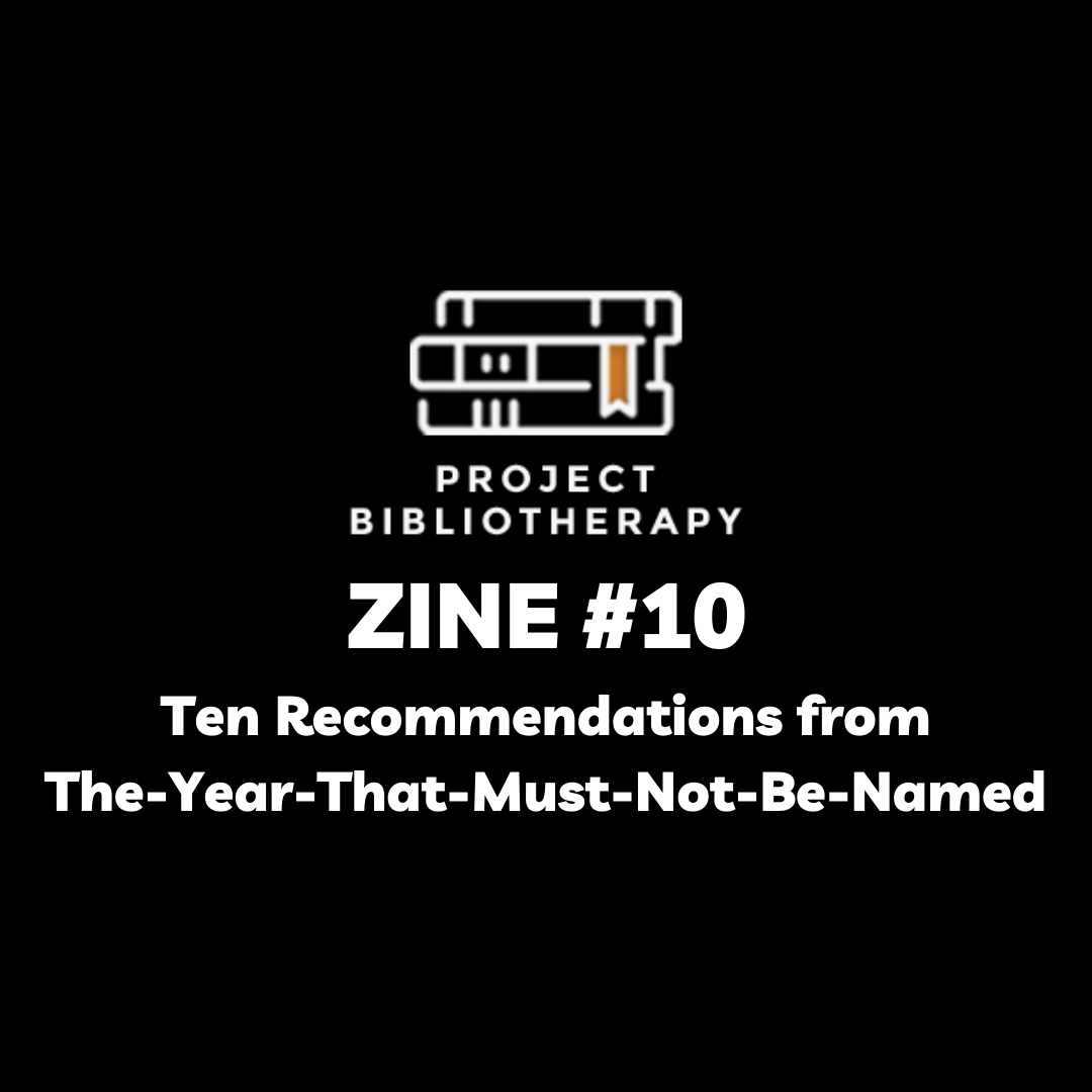 Bibliotherapy Zine #10: Ten Recommendations from The-Year-That-Must-Not-Be-Named