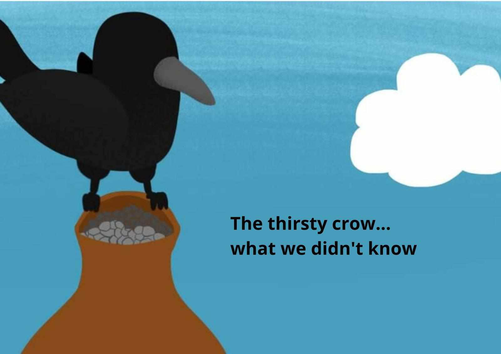 The Thirsty Crow.. What we didn't know